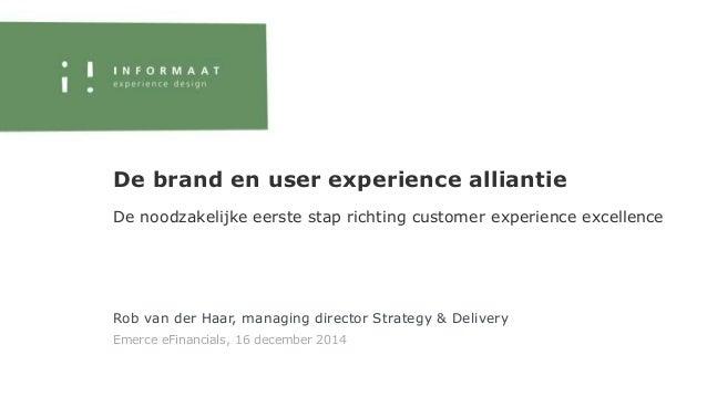 Rob van der Haar, managing director Strategy & Delivery Emerce eFinancials, 16 december 2014 De brand en user experience a...