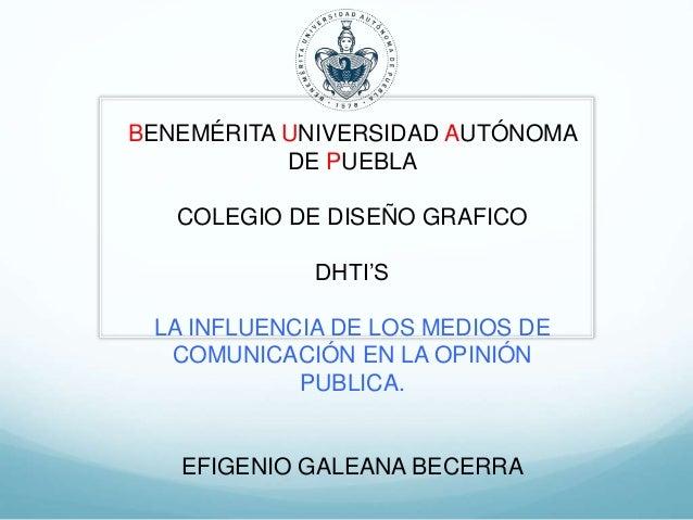 BENEMÉRITA UNIVERSIDAD AUTÓNOMA DE PUEBLA COLEGIO DE DISEÑO GRAFICO DHTI'S LA INFLUENCIA DE LOS MEDIOS DE COMUNICACIÓN EN ...