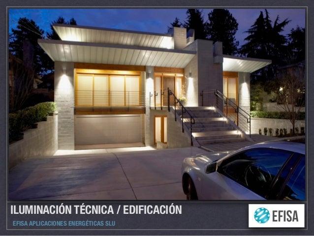 ILUMINACIÓN TÉCNICA / EDIFICACIÓN EFISA APLICACIONES ENERGÉTICAS SLU
