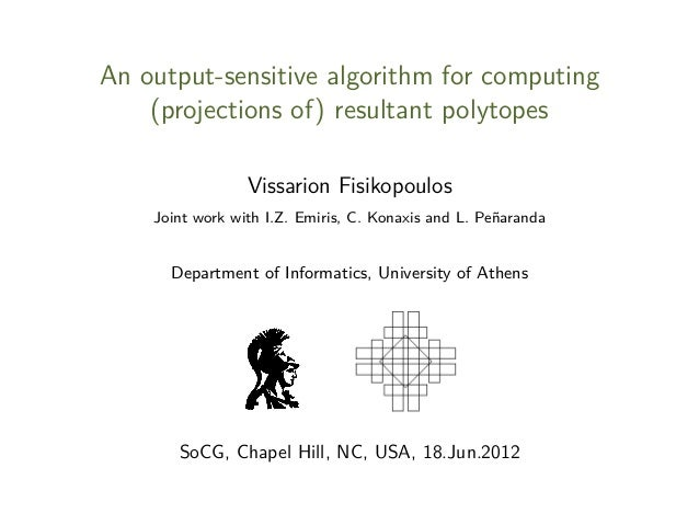 An output-sensitive algorithm for computing (projections of) resultant polytopes Vissarion Fisikopoulos Joint work with I....