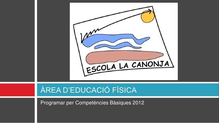 ÀREA D'EDUCACIÓ FÍSICAProgramar per Competències Bàsiques 2012