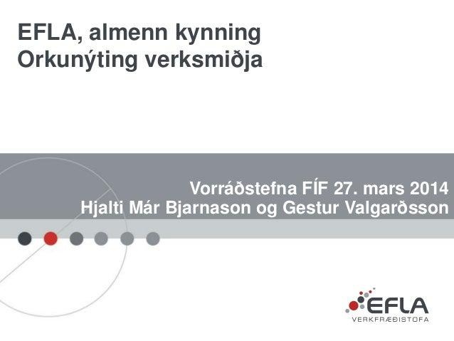 Vorráðstefna FÍF 27. mars 2014 Hjalti Már Bjarnason og Gestur Valgarðsson EFLA, almenn kynning Orkunýting verksmiðja