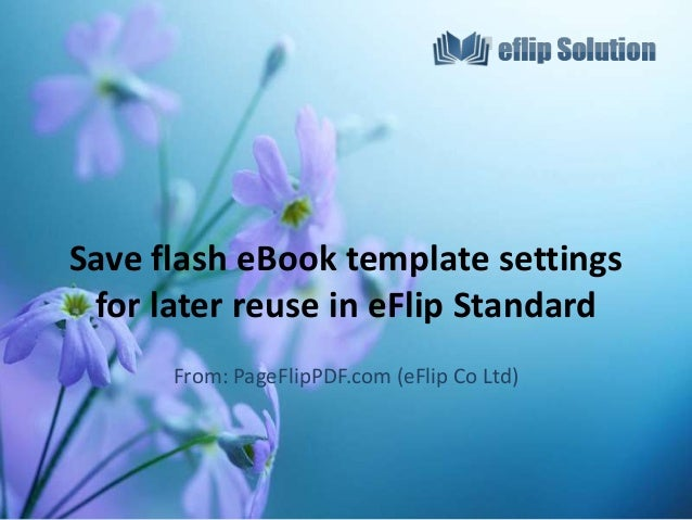 Save flash eBook template settings for later reuse in eFlip Standard From: PageFlipPDF.com (eFlip Co Ltd)