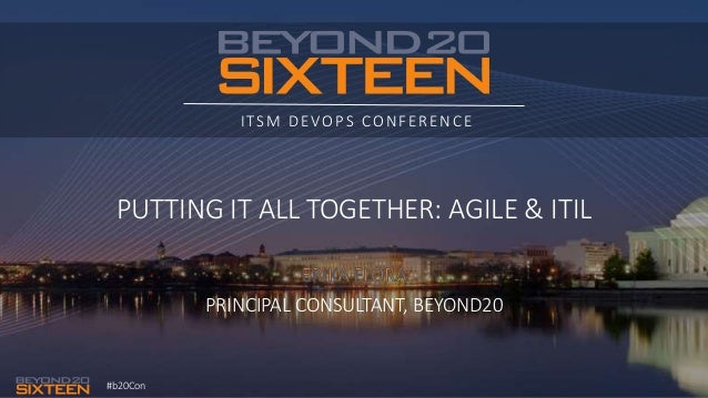 #b20Con ITSM DEVOPS CONFERENCE PUTTING IT ALL TOGETHER: AGILE & ITIL PRINCIPAL CONSULTANT, BEYOND20
