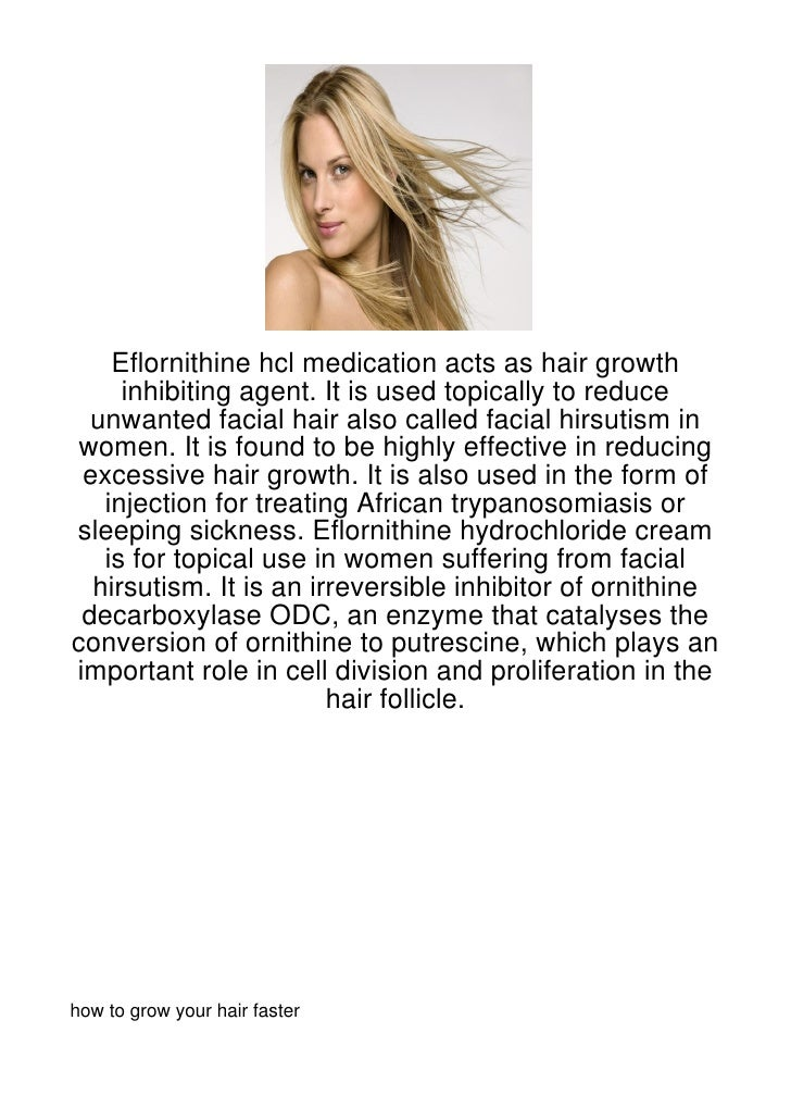 Eflornithine hcl medication acts as hair growth     inhibiting agent. It is used topically to reduce  unwanted facial hair...