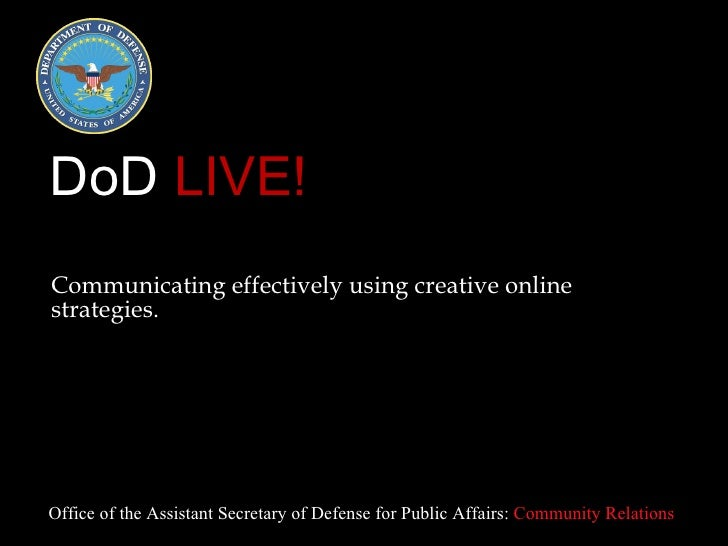 DoD  LIVE! <ul><li>Communicating effectively using creative online strategies. </li></ul>Office of the Assistant Secretary...