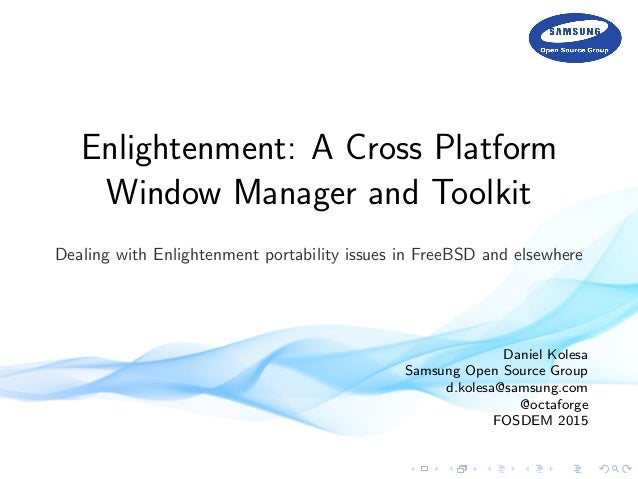 Enlightenment: A Cross Platform Window Manager & Toolkit