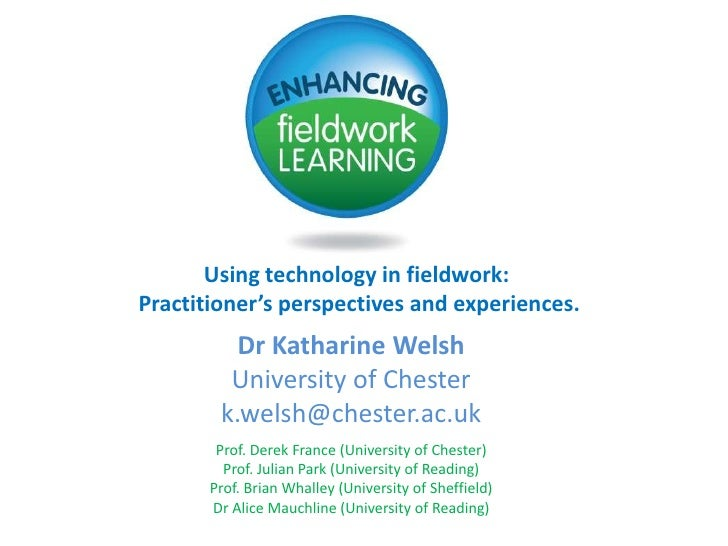Using technology in fieldwork: <br />Practitioner's perspectives and experiences.<br />Dr Katharine WelshUniversity of Che...