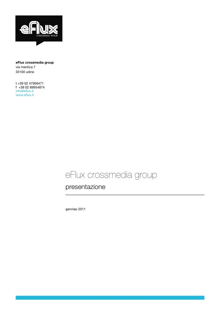 Efux – Crossmedia Group Presentazione  Chi siamo eFlux – Crossmedia Group è un nuovo progetto imprenditoriale che nasce da...