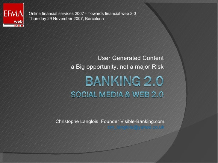 User Generated Content a Big opportunity, not a major Risk Christophe Langlois, Founder Visible-Banking.com [email_address...