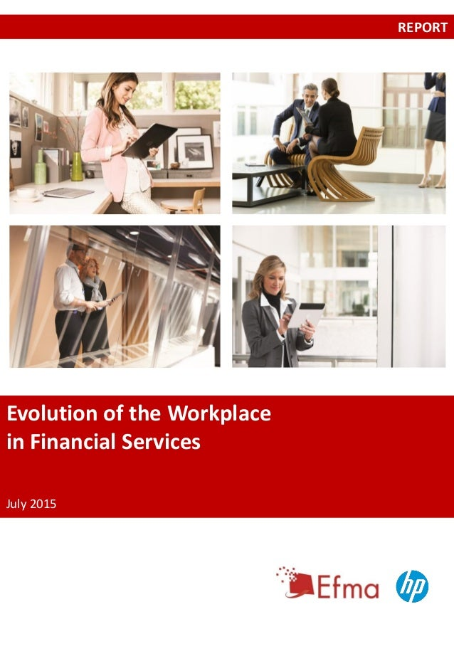 Evolution of the Workplace in Financial Services July 2015 REPORT