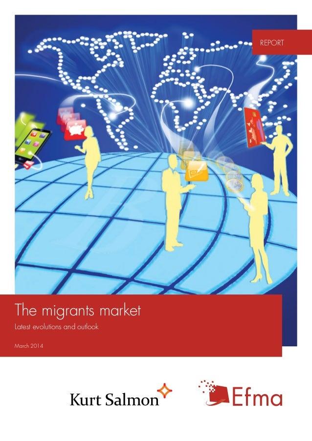 The migrants market Latest evolutions and outlook March 2014 REPORT 24, rue Salomon de Rothschild - 92288 Suresnes - FRANC...