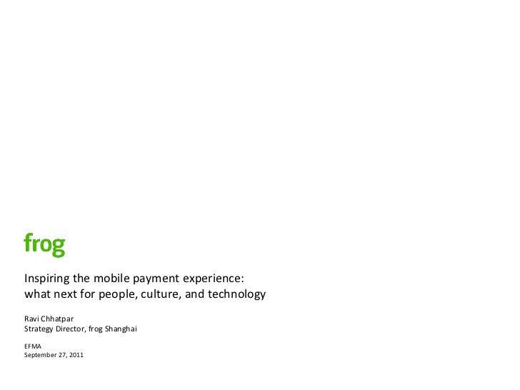 Inspiring the mobile payment experience: what next for people, culture, and technology Ravi Chha...