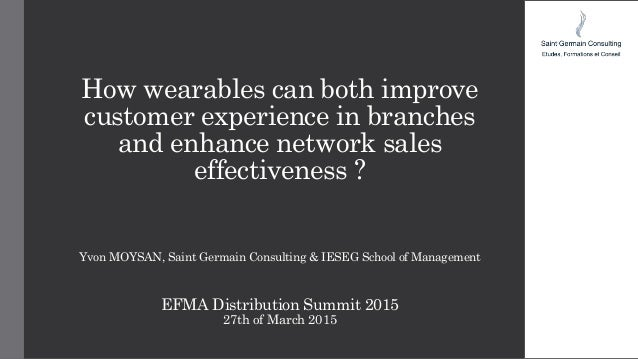 How wearables can both improve customer experience in branches and enhance network sales effectiveness ? Yvon MOYSAN, Sain...