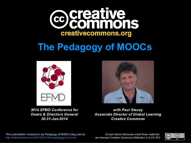 The Pedagogy of MOOCs  2014 EFMD Conference for Deans & Directors General 30-31-Jan-2014  This presentation is based on my...