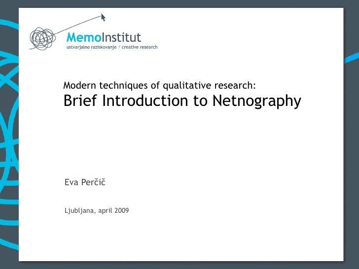 Modern techniquesof qualitative research : Brief Introduction to Netnography Eva Perčič Ljubljana, april 2009