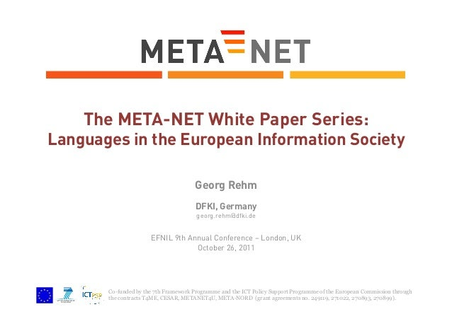 The META-NET White Paper Series:  Languages in the European Information Society Georg Rehm DFKI, Germany georg.rehm@dfki.d...