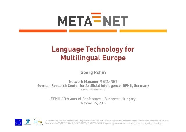 Language Technology for Multilingual Europe Georg Rehm Network Manager META-NET German Research Center for Artificial Inte...