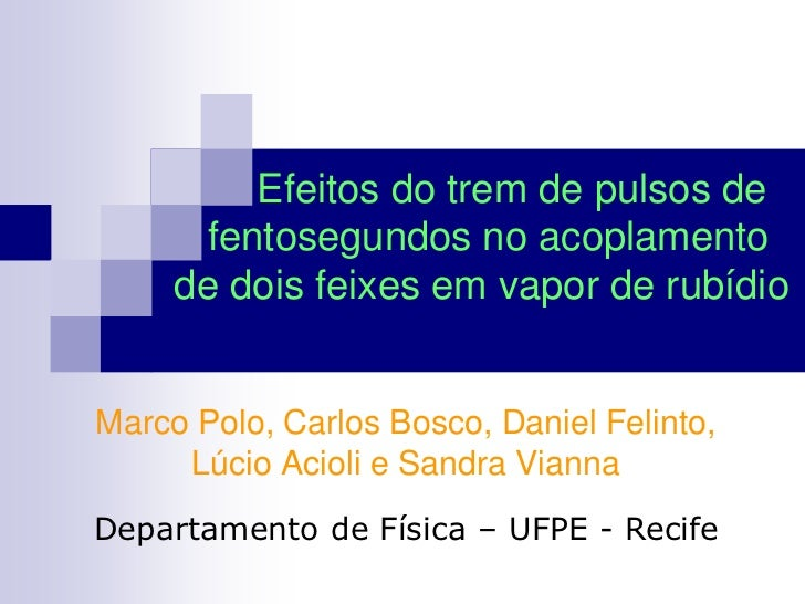 Efeitos do trem de pulsos de      fentosegundos no acoplamento     de dois feixes em vapor de rubídioMarco Polo, Carlos Bo...