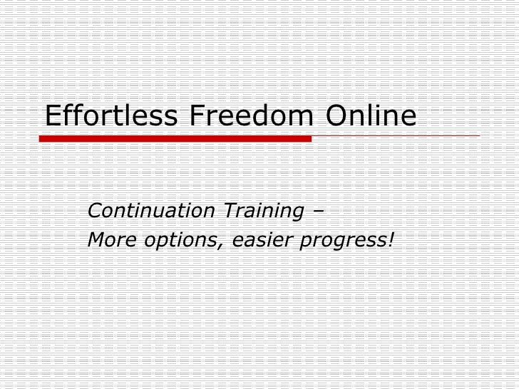 Effortless Freedom Online Continuation Training –  More options, easier progress!