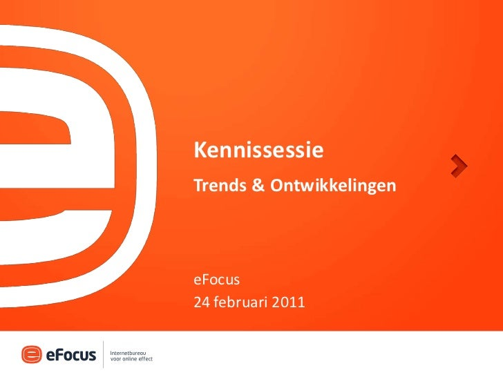 KennissessieTrends & Ontwikkelingen<br />24 februari 2011<br />eFocus<br />
