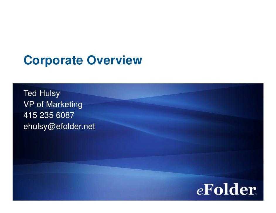 Corporate OverviewTed HulsyVP of Marketing415 235 6087ehulsy@efolder.net