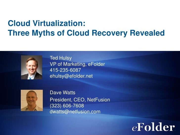Cloud Virtualization:Three Myths of Cloud Recovery Revealed          Ted Hulsy          VP of Marketing, eFolder          ...