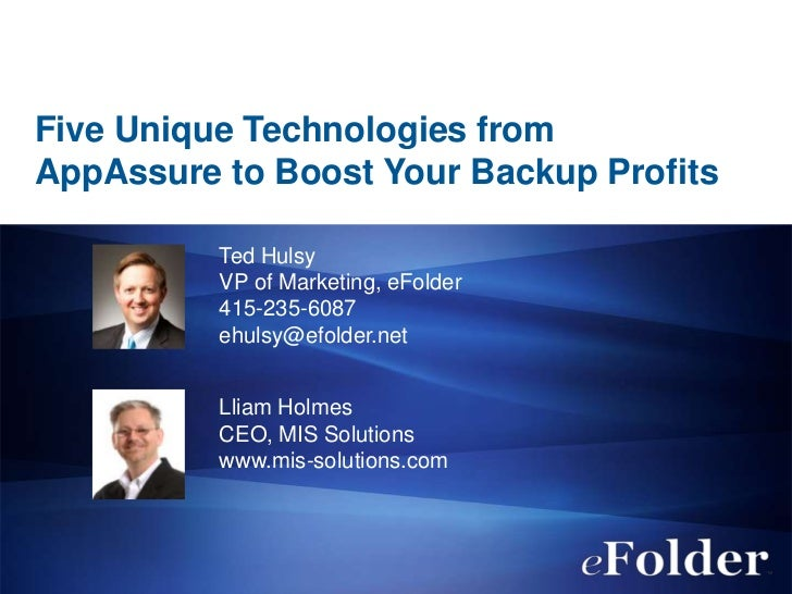 Five Unique Technologies fromAppAssure to Boost Your Backup Profits          Ted Hulsy          VP of Marketing, eFolder  ...