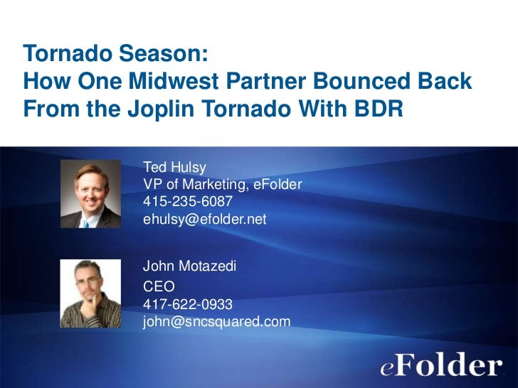 Tornado Season:How One Midwest Partner Bounced BackFrom the Joplin Tornado With BDR         Ted Hulsy         VP of Market...