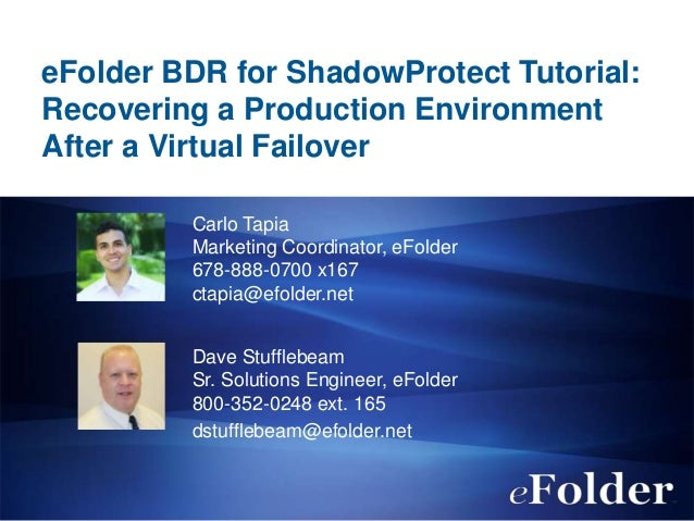 eFolder BDR for ShadowProtect Tutorial: Recovering a Production Environment After a Virtual Failover Carlo Tapia Marketing...