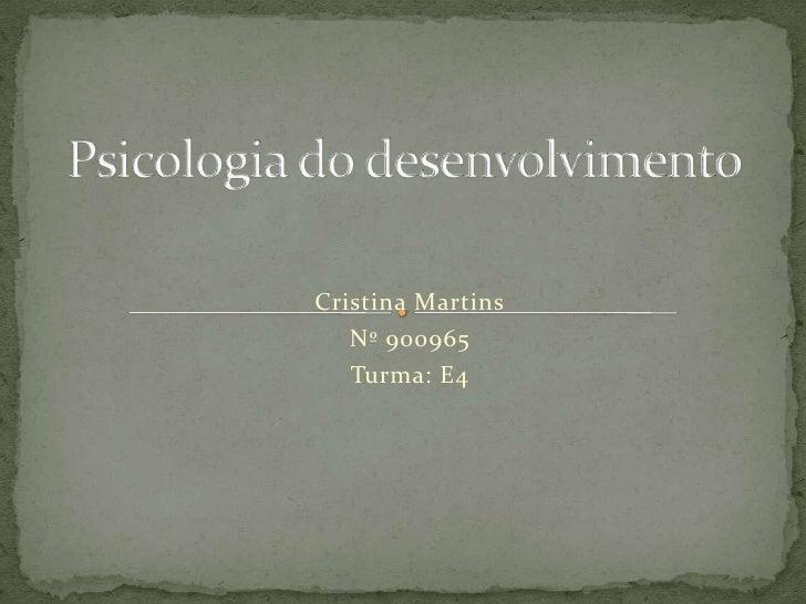 Psicologia do desenvolvimento<br />Cristina Martins<br />Nº 900965<br />Turma: E4<br />