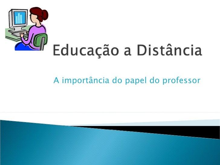 A importância do papel do professor