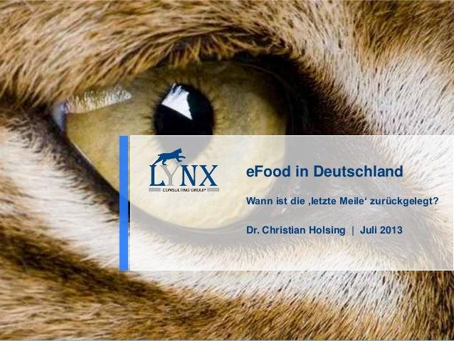 eFood in Deutschland Wann ist die 'letzte Meile' zurückgelegt? Dr. Christian Holsing | Juli 2013