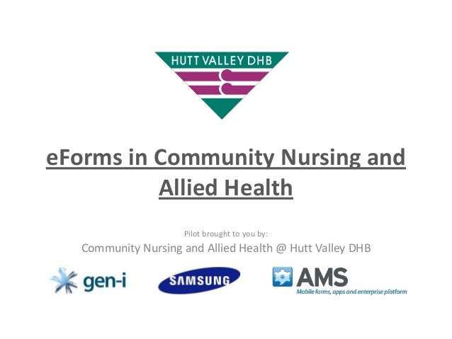 eForms in Community Nursing and Allied Health Pilot brought to you by:  Community Nursing and Allied Health @ Hutt Valley ...