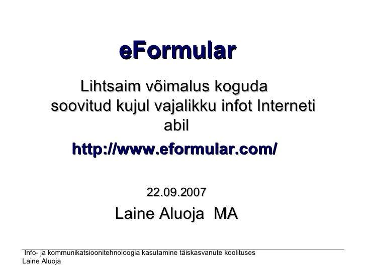 eFormular Lihtsaim võimalus koguda  soovitud kujul vajalikku infot Interneti abil http://www.eformular.com/   22.09.200...