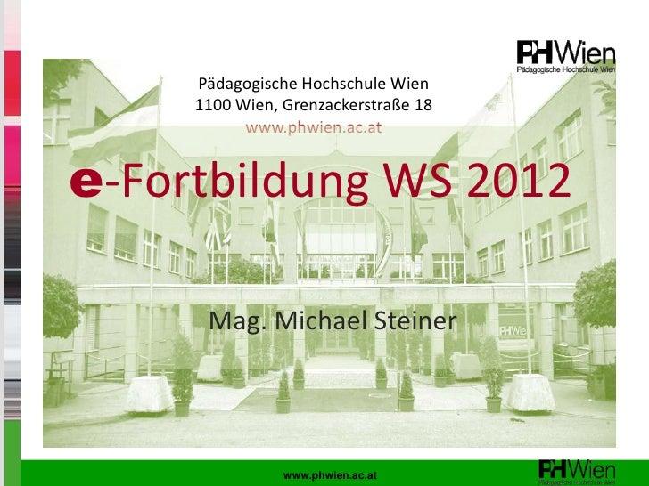 Pädagogische Hochschule Wien     1100 Wien, Grenzackerstraße 18           www.phwien.ac.ate-Fortbildung WS 2012      Mag. ...