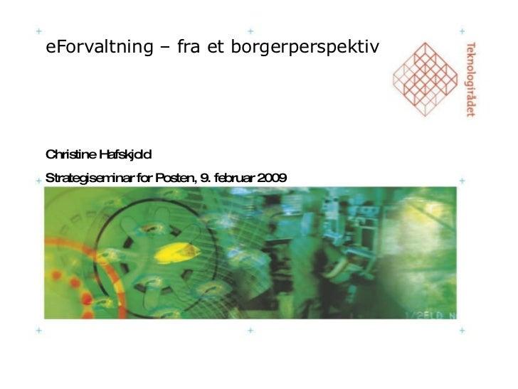 eForvaltning – fra et borgerperspektiv Christine Hafskjold Strategiseminar for Posten, 9. februar 2009