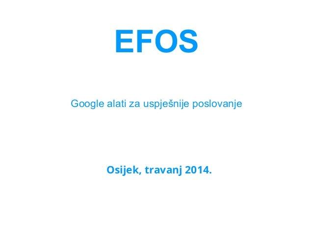 EFOS Google alati za uspješnije poslovanje Osijek, travanj 2014.