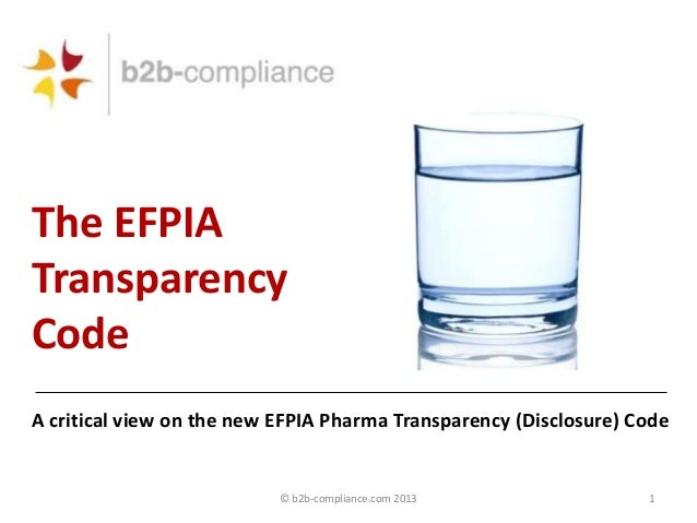 © b2b-compliance.com 2013 1 The EFPIA Transparency Code A critical view on the new EFPIA Pharma Transparency (Disclosure) ...