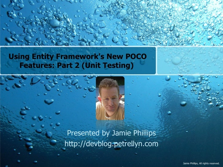 Using Entity Framework's New POCO Features: Part 2 (Unit Testing)  Presented by Jamie Phillips http://devblog.petrellyn.com