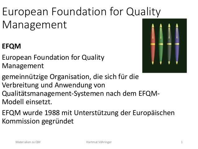 European Foundation for Quality Management EFQM European Foundation for Quality Management gemeinnützige Organisation, die...