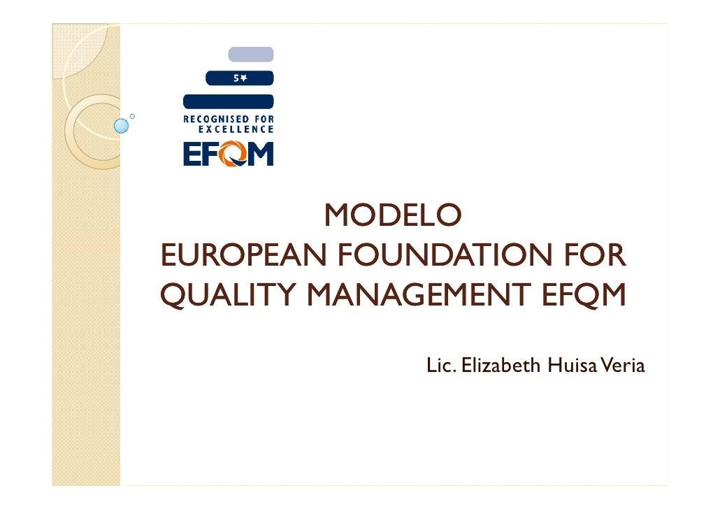 MODELO EUROPEAN FOUNDATION FOR QUALITY MANAGEMENT EFQM              Lic. Elizabeth Huisa Veria
