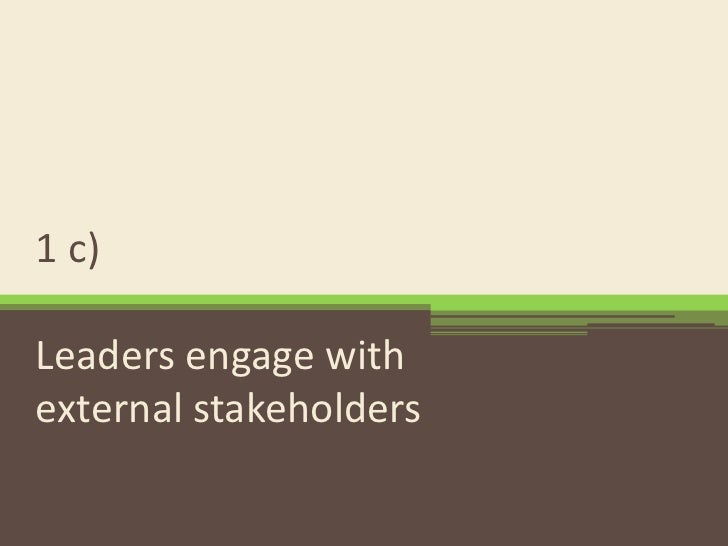 1 c) Leaders engage with external stakeholders<br />