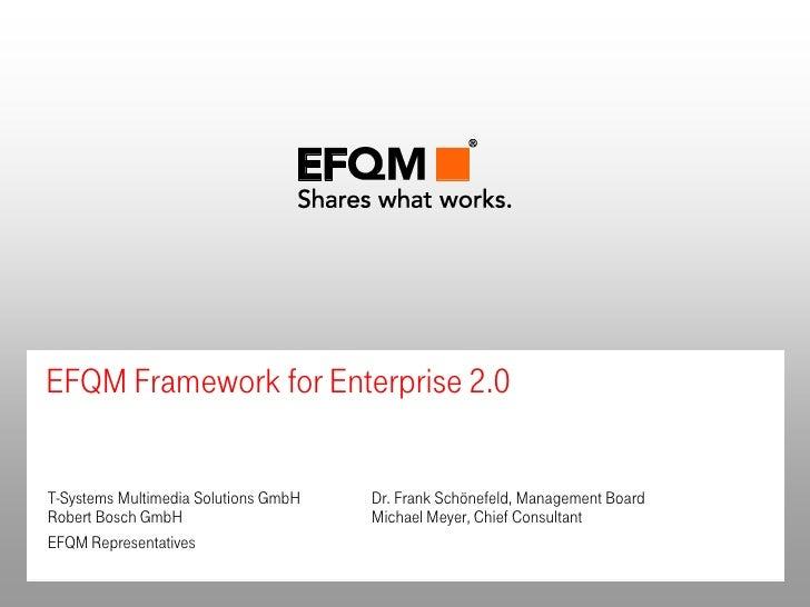 EFQM Framework for Enterprise 2.0T-Systems Multimedia Solutions GmbH   Dr. Frank Schönefeld, Management BoardRobert Bosch ...