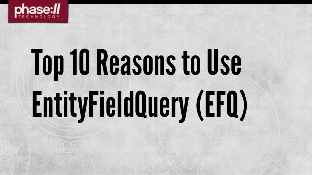 Top Ten Reasons to Use EntityFieldQuery in Drupal