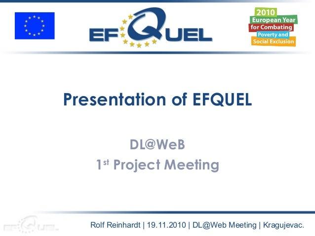 Presentation of EFQUEL DL@WeB 1st Project Meeting Rolf Reinhardt   19.11.2010   DL@Web Meeting   Kragujevac.