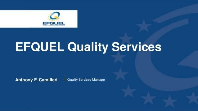 www.efquel.org EFQUEL Quality Services Anthony F. Camilleri Quality Services Manager