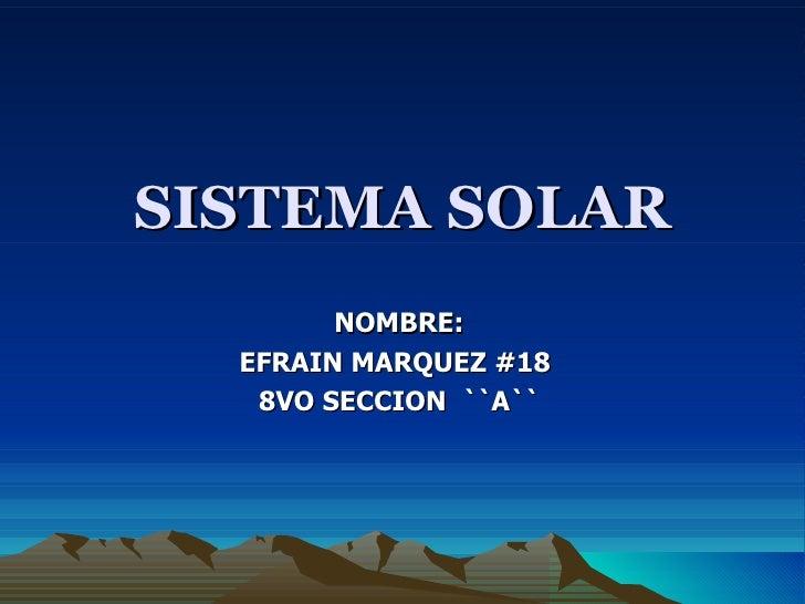 SISTEMA SOLAR NOMBRE: EFRAIN MARQUEZ #18  8VO SECCION  ``A``