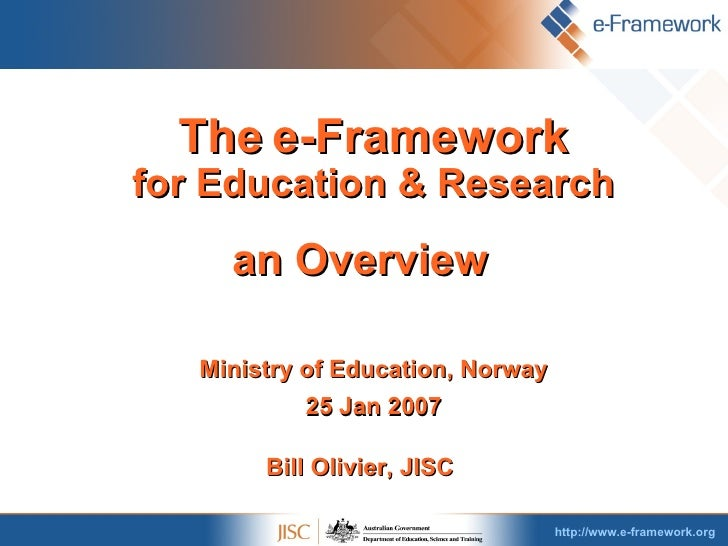 <ul><li>The   e-Framework for Education & Research </li></ul><ul><li>an Overview </li></ul><ul><li>Ministry of Education, ...
