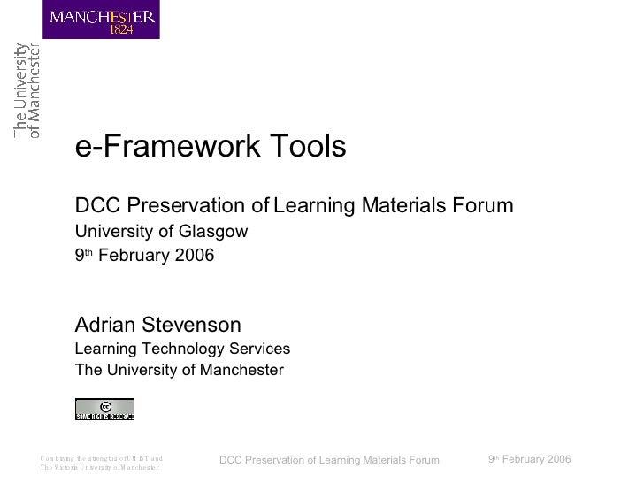e-Framework Tools DCC Preservation of Learning Materials Forum University of Glasgow 9 th  February 2006 Adrian Stevenson ...